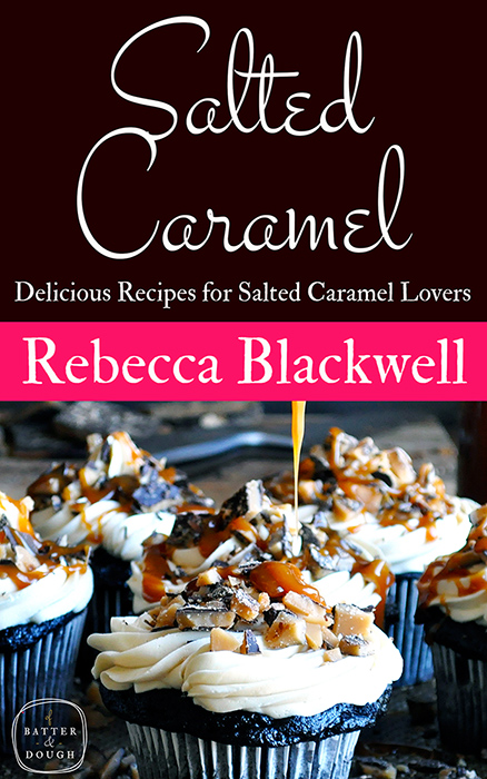 The Salted Caramel Cookbook by Rebecca Blackwell
