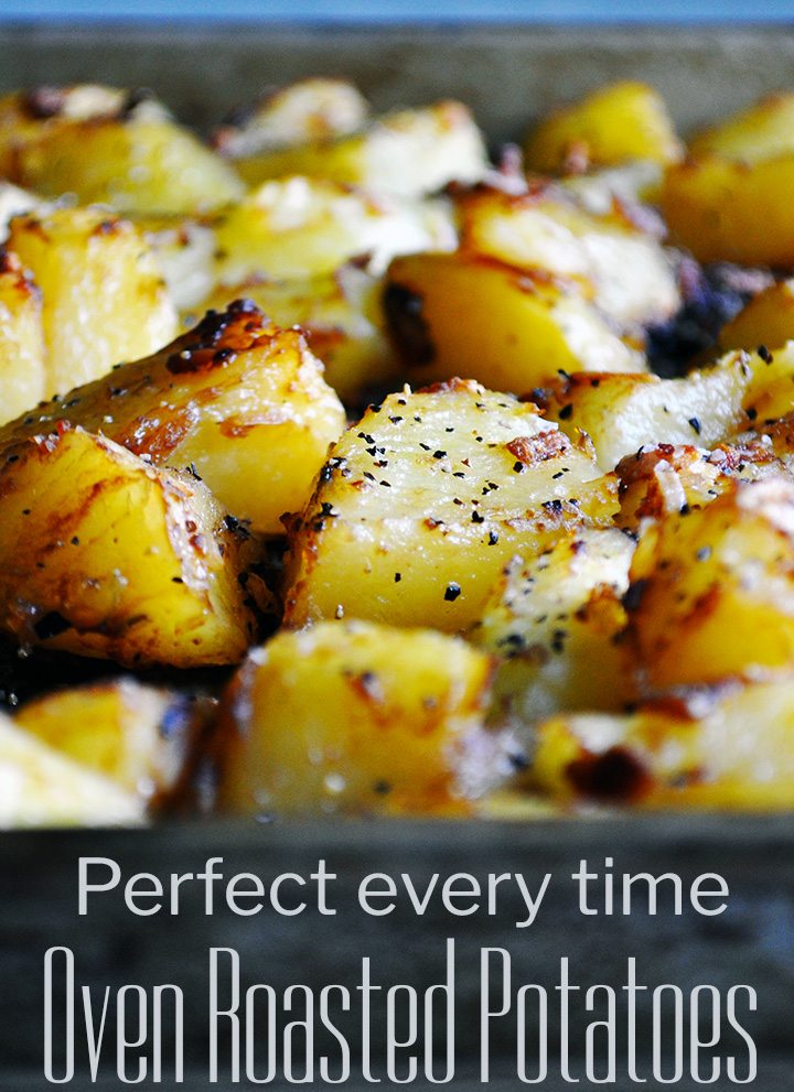 Perfect every time, oven roasted potatoes